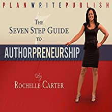 The 7-Step Guide to Authorpreneurship: Plan. Write. Publish! (       UNABRIDGED) by Rochelle Carter Narrated by Troy McElfresh