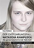 Image de Der Entführungsfall Natascha Kampusch: Die ganze beschämende Wahrheit