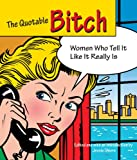 img - for The Quotable Bitch: Women Who Tell It Like It Really Is book / textbook / text book