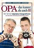 Opa - das kannst du auch(3) Wir lernen digital fotografieren