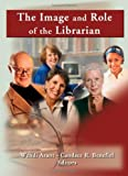The Image and Role of the Librarian (Reference Librarian) (0789020998) by Katz, Linda S