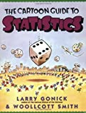 The Cartoon Guide to Statistics by Larry Gonick, Woollcott Smith (1993) Paperback