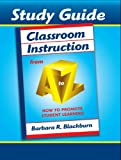 Classroom instruction from A to Z : how to promote student learning : study guide /