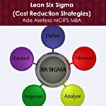 Lean Six Sigma: Cost Reduction Strategies | Ade Asefeso MCIPS MBA