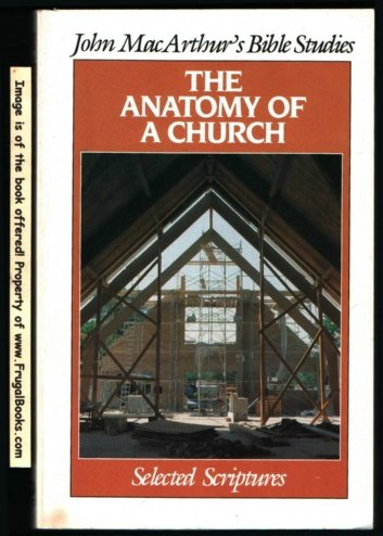 The anatomy of a church (John MacArthur's Bible studies), John MacArthur