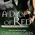 A Drop of Red: Vampire Babylon, Book 4 (       UNABRIDGED) by Chris Marie Green Narrated by Khristine Hvam