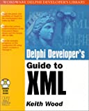 Delphi Developer's Guide to Xml (Wordware Delphi Developer's Library)