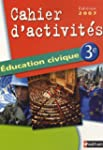 Education civique 3e : Cahier d'activ...