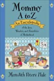 img - for Mommy A to Z: An Encyclopedia of the Joys, Wonders, and Absurdities of Motherhood book / textbook / text book
