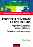 Processus de Markov et applications : Algorithmes, r�seaux, g�no