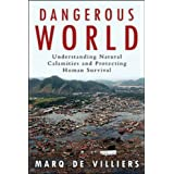 Dangerous World: Natural Disasters Manmade Catastrophes And Futr Of Humn Survival ~ Marq De Villiers