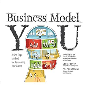 Business Model You: A One-Page Method For Reinventing Your Career | [Timothy Clark, Alexander Osterwalder, Yves Pigneur]