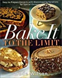 Bake It to the Limit: Easy-To-Prepare Desserts With Showstopping Variations for Special Occasions