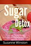 Sugar Detox: Plan for Overcoming sugar addiction to lose weight, increase energy, and restore health