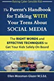 img - for The Parent's Handbook for Talking WITH Your Teens About SOCIAL MEDIA: The RIGHT WORDS and EFFECTIVE Techniques to Get Your Kids Safely On Board (Raising Cyber-Sensible Kids) (Volume 1) book / textbook / text book