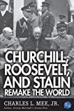 Churchill, Roosevelt, and Stalin Remake the World