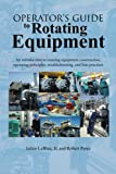 img - for Operator's Guide to Rotating Equipment: An Introduction to Rotating Equipment Construction, Operating Principles, Troubleshooting, and Best Practices book / textbook / text book
