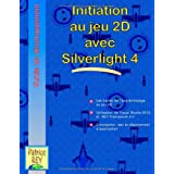 Initiation Au Jeu 2D Avec Silverlight 4par Patrice Rey