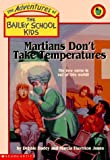 Martians Don't Take Temperatures (Adventures of the Bailey School Kids)