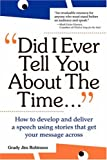 img - for Did I Ever Tell You About the Time: How to Develop and Deliver a Speech Using Stories that Get Your Message Across book / textbook / text book