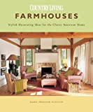 Farmhouses: Stylish Decorating Ideas for the Classic American Home Country Living