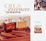 Joanne Rippin Oils, Essences and Creams: Handmade Beauty Preparations for Bath and Body (Natural Inspirations)