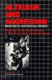 Altruism and Aggression: Social and Biological Origins (Cambridge Studies in Social and Emotional Development)