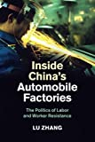 Inside China's Automobile Factories: The Politics of Labor and Worker Resistance
