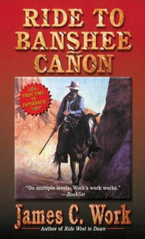 Ride to Banshee Canon, James C. Work
