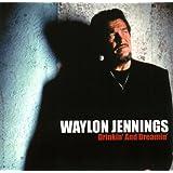 Drinkin & Dreamin ~ Waylon Jennings