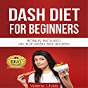DASH Diet for Beginners: Top DASH Diet Recipes for Weight Loss, Fat Loss and Healthy Living: Dash Diet Recipes, Book 1 Audiobook by Valerie Childs, Joy Louis Narrated by Jessica Bellinger