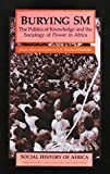 Burying SM: The Politics of Knowledge and the Sociology of Power in Africa (Social History of Africa (Paperback))
