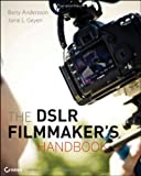 The DSLR Filmmakers Handbook: Real-World Production Techniques