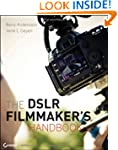 The DSLR Filmmaker's Handbook: Real-W...