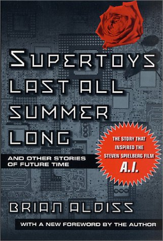 Supertoys Last All Summer Long : And Other Stories of Future Time, BRIAN WILSON ALDISS