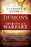 Everyone's Guide to Demons & Spiritual Warfare: Simple, Powerful Tools for Outmaneuvering Satan in Your Daily Life (1616381272) by Phillips, Ron