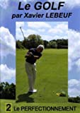 Le golf par xavier lebeuf : le perfectionnement...