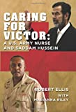 Caring for Victor: A U.S. Army Nurse and Saddam Hussein