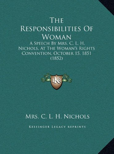 The Responsibilities of Woman: A Speech by Mrs. C. L. H. Nichols, at the Woman's Rights Convention, October 15, 1851 (1852)