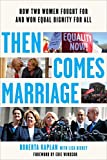 img - for Then Comes Marriage: How Two Women Fought for and Won Equal Dignity for All book / textbook / text book