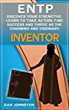 img - for ENTP - Discover Your Strengths, Learn To Take Action, Find Success and Thrive as The Charming and Visionary Inventor: The Ultimate Guide To The ENTP Personality ... In Your Work, Happiness and Relationships) book / textbook / text book
