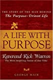 Life With Purpose, A : The Story of Bestselling Author and America&#39;s Most Inspiring Minister, Rick Warren