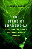 The Siege of Shangri-La: The Quest for Tibet's Sacred Hidden Paradise