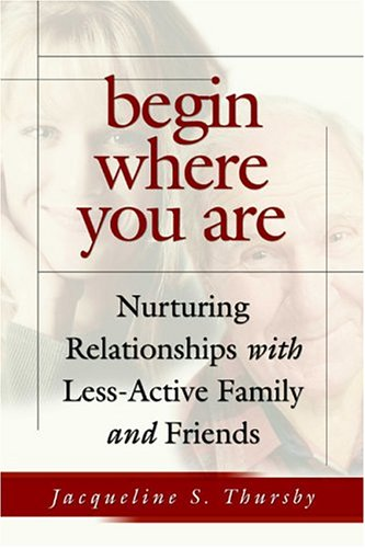 Image for Begin Where You Are : Nurturing Relationships With Less-Active Family and Friends