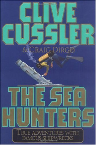 The SEA HUNTERS: True Adventures with Famous Shipwrecks, CRAIG DIRGO, CLIVE CUSSLER