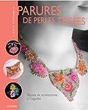 echange, troc Andrea Hirsch-Cianciarulo - Perles de rocaille haute couture : Bijoux et accessoires tissés à l'aiguille