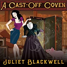 A Cast-Off Coven: Witchcraft Mysteries Series, Book 2 (       UNABRIDGED) by Juliet Blackwell Narrated by Xe Sands