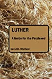 img - for Luther: A Guide for the Perplexed (Guides for the Perplexed) book / textbook / text book