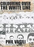 img - for Colouring Over the White Line: The History of Black Footballers in Britain book / textbook / text book
