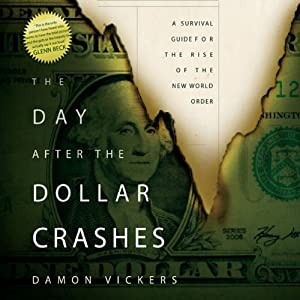 The Day After the Dollar Crashes: A Survival Guide for the Rise of the New World Order | [Damon Vickers]